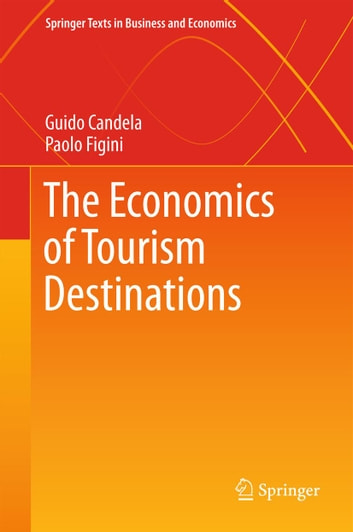 The Economics of Tourism Destinations ebook by Guido Candela,Paolo Figini