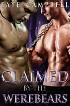 Claimed by the Wearbears - A Paranormal Shifter Romance ebook by Faye Campbell