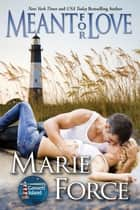 Meant for Love, Gansett Island Series, Book 10 ebook by Marie Force