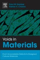 Voids in Materials - From Unavoidable Defects to Designed Cellular Materials ebook by Gary M. Gladysz, Krishan K. Chawla