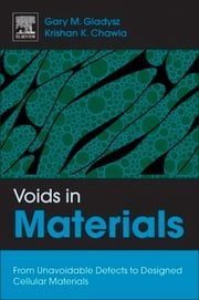 Voids in Materials - From Unavoidable Defects to Designed Cellular Materials ebook by Gary M. Gladysz,Krishan K. Chawla