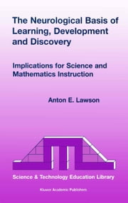The Neurological Basis of Learning, Development and Discovery - Implications for Science and Mathematics Instruction ebook by Anton E. Lawson
