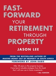 Fast-Forward Your Retirement through Property ebook by Jason Lee