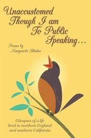 Unaccustomed Though I Am To Public Speaking… ebook by Marguerite Bladen
