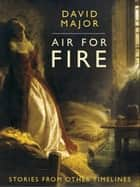 Air for Fire ebook by David Major