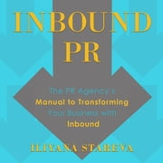 Inbound PR - The PR Agency's Manual to Transforming Your Business With Inbound audiobook by Iliyana Stareva