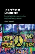 The Power of Deterrence ebook by Amir Lupovici