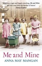 Me And Mine - A warm-hearted memoir of a London Irish Family ebook by Anna May Mangan