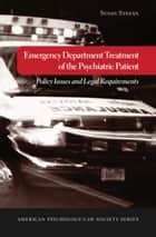Emergency Department Treatment of the Psychiatric Patient: Policy Issues and Legal Requirements ebook by Susan Stefan