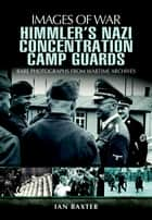 Himmlers Nazi Concentration Camp Guards ebook by Baxter, Ian