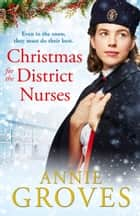 Christmas for the District Nurses: The new heartwarming wartime saga for 2019 (The District Nurse, Book 3) ebook by Annie Groves
