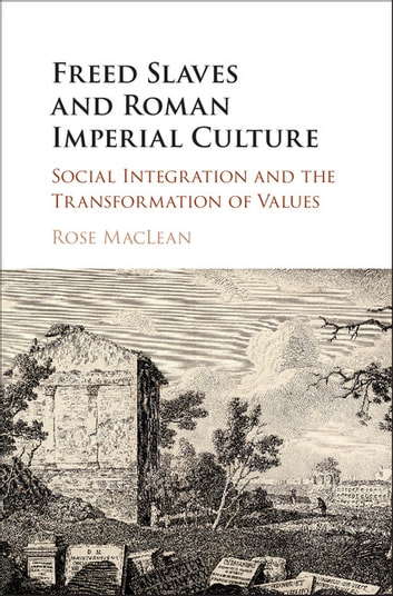 Freed Slaves and Roman Imperial Culture - Social Integration and the Transformation of Values ebook by Rose MacLean