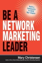 Be a Network Marketing Leader - Build a Community to Build Your Empire ebook by Mary Christensen