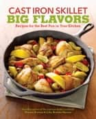 Cast Iron Skillet Big Flavors - 90 Recipes for the Best Pan in Your Kitchen ebook by Sharon Kramis, Julie Kramis Hearne
