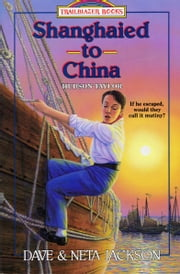 Shanghaied to China - Hudson Taylor ebook by Dave Jackson,Neta Jackson