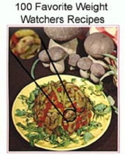 100 Favorite Weight Watchers Recipes ebook by Anonymous