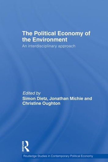 Political Economy of the Environment ebook by Simon Dietz,Jonathan Michie,Christine Oughton