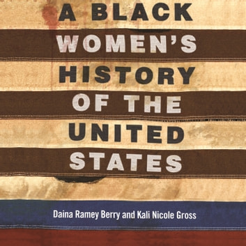 A Black Women's History of the United States audiobook by Daina Ramey Berry,Kali Nicole Gross