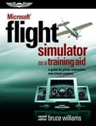 Microsoft® Flight Simulator as a Training Aid - a guide for pilots, instructors, and virtual aviators ebook by Bruce Williams