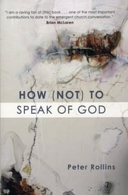 How (Not) to Speak of God - Marks of the Emerging Church ebook by Peter Rollins