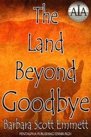 The Land Beyond Goodbye ebook by Barbara Scott Emmett