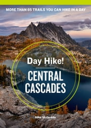 Day Hike! Central Cascades, 4th Edition ebook by Mike McQuaide
