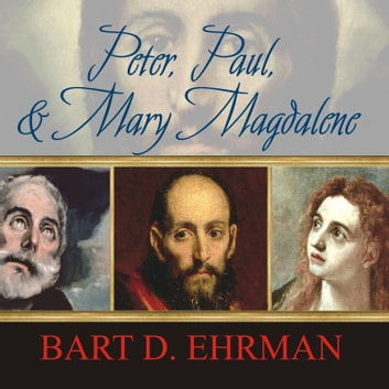 Peter, Paul, and Mary Magdalene - The Followers of Jesus in History and Legend livre audio by Bart D. Ehrman