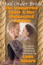 Mail Order Bride: The Unmarried Sister & Her Unexpected Cowboy (A Clean Western Historical Romance) ebook by Lynn Amaru