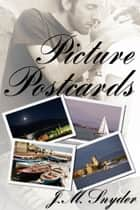 Picture Postcards ebook by J.M. Snyder