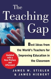 The Teaching Gap - Best Ideas from the World's Teachers for Improving Education in the Classroom ebook by James W. Stigler, James Hiebert