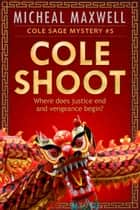 Cole Shoot: Book #5 (2nd Edition) ebook by Micheal Maxwell