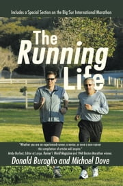 The Running Life - Wisdom and Observations from a Lifetime of Running ebook by Donald Buraglio and Michael Dove