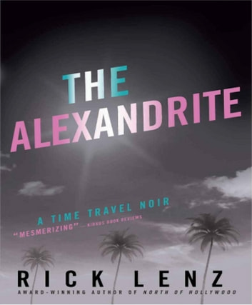 The Alexandrite - A Time Travel Noir ebook by Rick Lenz