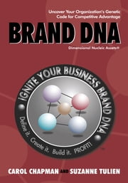 Brand DNA - Uncover Your Organization's Genetic Code for Competitive Advantage ebook by Carol Chapman and Suzanne Tulien