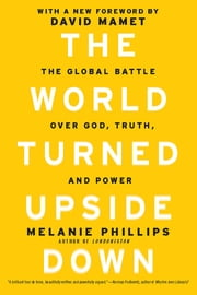 The World Turned Upside Down - The Global Battle over God, Truth, and Power ebook by Melanie Phillips