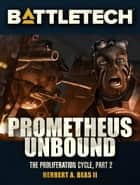 BattleTech: Prometheus Unbound - Proliferation Cycle #2 ebook by Herbert A. Beas II