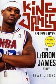 King James - Believe the Hype---The LeBron James Story ebook by Ryan Jones