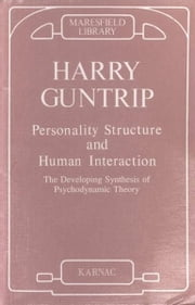 Personality Structure and Human Interaction - The Developing Synthesis of Psychodynamic Theory ebook by Guntrip