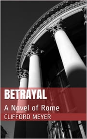 Betrayal: A Novel of Rome ebook by Clifford Meyer