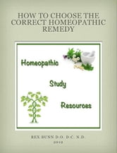 How to Choose the Correct Homeopathic Remedy ebook by Rex Bunn