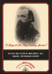 """I Hope to Do My Country Service"" - The Civil War Letters of John Bennitt, M.D., Surgeon, 19th Michigan Infantry ebook by Robert Beasecker,William M. Anderson"