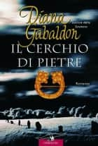 Outlander. Il cerchio di pietre - Outlander #4 eBook by Diana Gabaldon