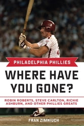 Philadelphia Phillies - Where Have You Gone? ebook by Fran Zimniuch