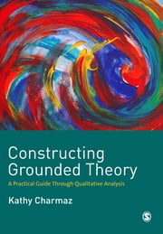 Constructing Grounded Theory - A Practical Guide through Qualitative Analysis ebook by Kathy Charmaz