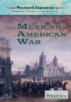 The Mexican-American War ebook by Laura Loria, Britannica Educational Publishing