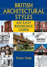 British Architectural Styles ebook by Yorke, Trevor