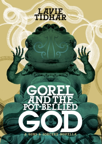 Gorel and the Pot-Bellied God ebook by Lavie Tidhar