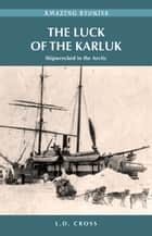The Luck of the Karluk - Shipwrecked in the Arctic ebook by L.D. Cross