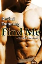 Find Me (Truthful Lies Trilogy - Book Two) ebook by Rachel Dunning