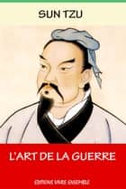 L'Art de La Guerre - les 13 Articles en Totalité ebook by Sun Tzu